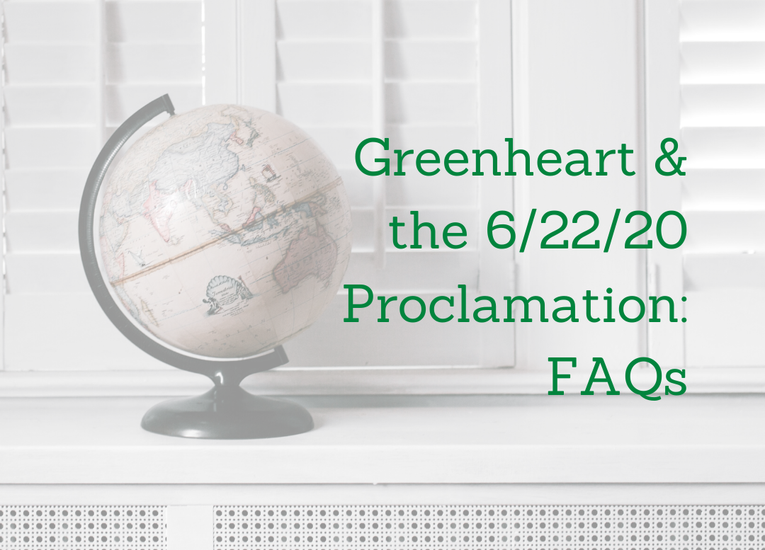 Greenheart and the 6/22/20 Proclamation:  Frequently Asked Questions